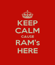 KEEP CALM CAUSE RAM's HERE - Personalised Poster A1 size