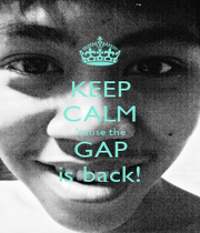 KEEP CALM 'cause the GAP is back! - Personalised Poster A1 size