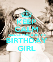 KEEP CALM 'CAUSE YOU ARE THE BIRTHDAY GIRL - Personalised Poster A4 size