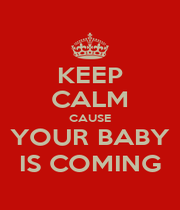 KEEP CALM CAUSE YOUR BABY IS COMING - Personalised Poster A1 size