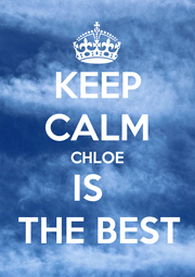 KEEP CALM CHLOE IS   THE BEST - Personalised Poster A1 size