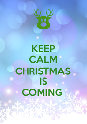 KEEP CALM CHRISTMAS IS COMING  - Personalised Poster A1 size