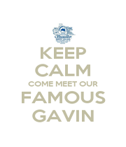 KEEP CALM COME MEET OUR FAMOUS GAVIN - Personalised Poster A1 size