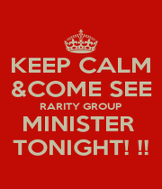 KEEP CALM &COME SEE RARITY GROUP MINISTER  TONIGHT! !! - Personalised Poster A4 size