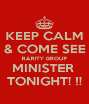 KEEP CALM & COME SEE RARITY GROUP MINISTER  TONIGHT! !! - Personalised Poster A4 size
