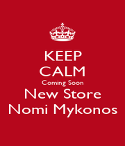 KEEP CALM Coming Soon New Store Nomi Mykonos - Personalised Poster A1 size