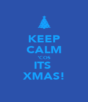 KEEP CALM 'COS ITS  XMAS! - Personalised Poster A4 size