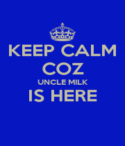 KEEP CALM COZ UNCLE MILK IS HERE  - Personalised Poster A4 size