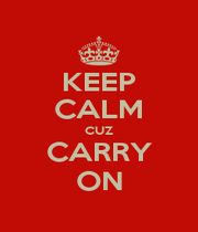 KEEP CALM CUZ CARRY ON - Personalised Poster A4 size