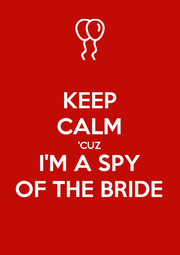 KEEP CALM 'CUZ I'M A SPY OF THE BRIDE - Personalised Poster A1 size