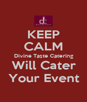 KEEP CALM Divine Taste Catering Will Cater Your Event - Personalised Poster A1 size