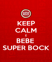 KEEP CALM E BEBE  SUPER BOCK - Personalised Poster A4 size