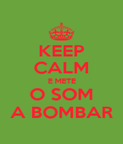 KEEP CALM E METE O SOM A BOMBAR - Personalised Poster A4 size