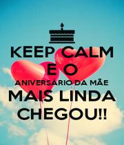 KEEP CALM E O ANIVERSÁRIO DA MÃE  MAIS LINDA CHEGOU!! - Personalised Poster A1 size