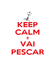 KEEP CALM E VAI PESCAR - Personalised Poster A1 size