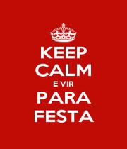 KEEP CALM E VIR PARA FESTA - Personalised Poster A1 size