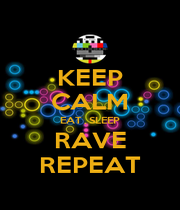 KEEP CALM EAT , SLEEP RAVE REPEAT - Personalised Poster A1 size
