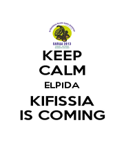 KEEP CALM ELPIDA KIFISSIA IS COMING - Personalised Poster A4 size