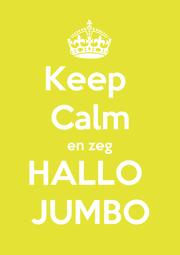 Keep  Calm en zeg HALLO  JUMBO - Personalised Poster A1 size