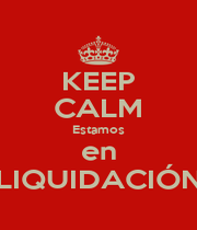 KEEP CALM Estamos en LIQUIDACIÓN - Personalised Poster A1 size