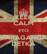 KEEP CALM ETO KARAGANDA DETKA - Personalised Poster A1 size