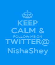 KEEP CALM & FOLLOW ME ON TWITTER@ NishaShey - Personalised Poster A1 size