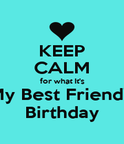 KEEP CALM for what It's My Best Friend's Birthday - Personalised Poster A1 size
