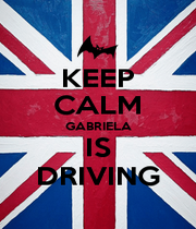 KEEP CALM GABRIELA IS DRIVING - Personalised Poster A1 size
