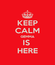 KEEP CALM GEMMA IS  HERE - Personalised Poster A4 size