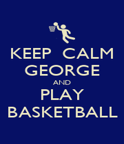 KEEP  CALM GEORGE AND PLAY BASKETBALL - Personalised Poster A4 size