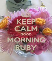 KEEP CALM GOOD MORNING RUBY - Personalised Poster A4 size