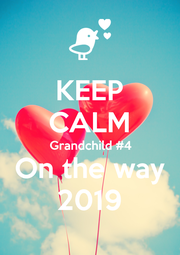 KEEP CALM Grandchild #4 On the way 2019 - Personalised Poster A4 size