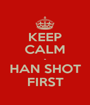 KEEP CALM - HAN SHOT FIRST - Personalised Poster A1 size