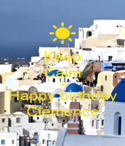 Keep Calm & Happy birthday Clémence - Personalised Poster A1 size