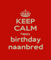 KEEP CALM happy birthday naanbred - Personalised Poster A4 size