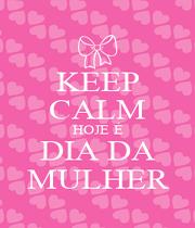 KEEP CALM HOJE É DIA DA MULHER - Personalised Poster A4 size
