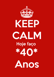 KEEP CALM Hoje faço  *40* Anos - Personalised Poster A1 size