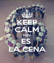 KEEP CALM HOY ES  LA CENA - Personalised Poster A1 size