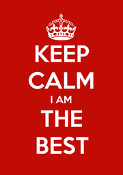 KEEP CALM I AM THE BEST - Personalised Poster A1 size