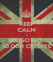 KEEP CALM I GOT 10.000 CREDITS - Personalised Poster A1 size