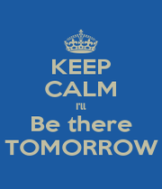 KEEP CALM I'll Be there TOMORROW - Personalised Poster A1 size