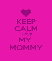 KEEP CALM I LOVE MY  MOMMY - Personalised Poster A1 size
