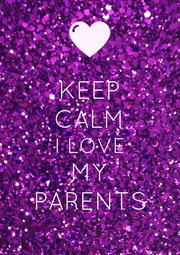 KEEP CALM I LOVE MY PARENTS - Personalised Poster A1 size