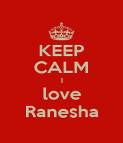 KEEP CALM I love Ranesha - Personalised Poster A1 size