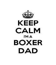 KEEP CALM I'M A BOXER DAD - Personalised Poster A1 size
