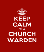 KEEP CALM I'M A CHURCH WARDEN - Personalised Poster A1 size