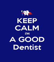 KEEP CALM I'M A GOOD Dentist - Personalised Poster A1 size