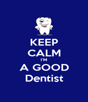 KEEP CALM I'M A GOOD Dentist - Personalised Poster A4 size