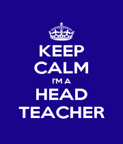 KEEP CALM I'M A HEAD TEACHER - Personalised Poster A4 size
