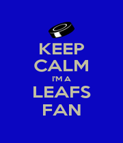 KEEP CALM I'M A LEAFS FAN - Personalised Poster A1 size